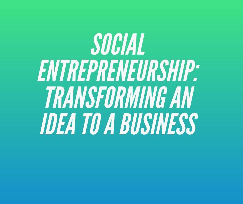 social_entrepreneurship_transforming_an_idea_to_a_business