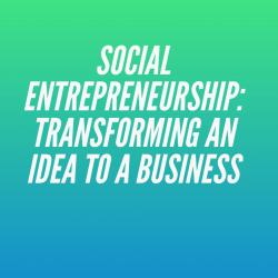 social_entrepreneurship_transforming_an_idea_to_a_business